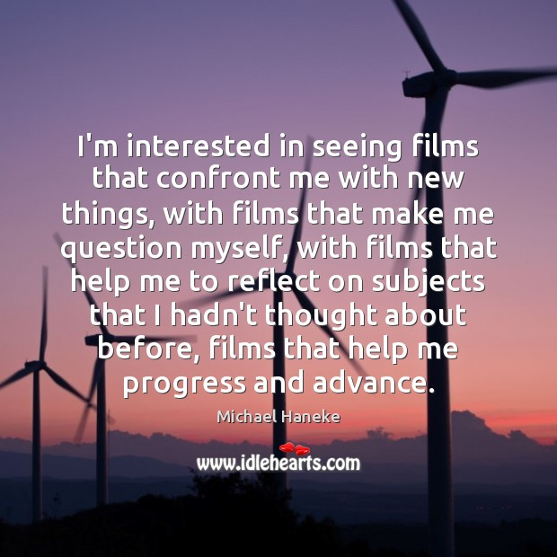 Image, I'm interested in seeing films that confront me with new things, with