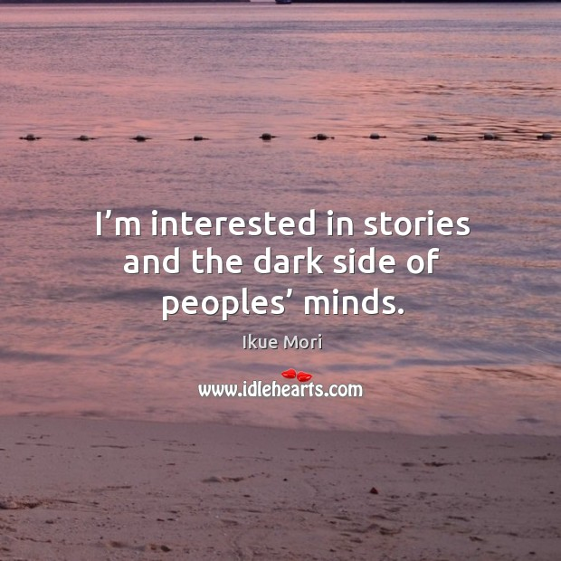 I'm interested in stories and the dark side of peoples' minds. Ikue Mori Picture Quote