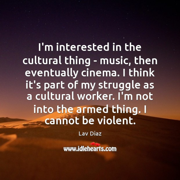 I'm interested in the cultural thing – music, then eventually cinema. I Image