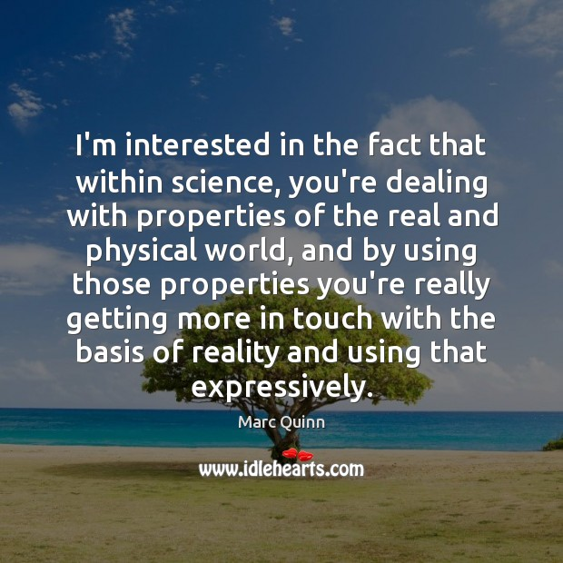 I'm interested in the fact that within science, you're dealing with properties Image