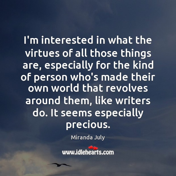 I'm interested in what the virtues of all those things are, especially Miranda July Picture Quote