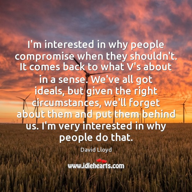 I'm interested in why people compromise when they shouldn't. It comes back David Lloyd Picture Quote