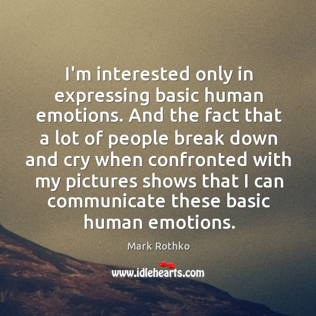 Image, I'm interested only in expressing basic human emotions. And the fact that