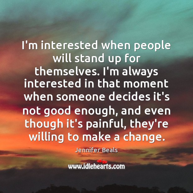 I'm interested when people will stand up for themselves. I'm always interested Jennifer Beals Picture Quote