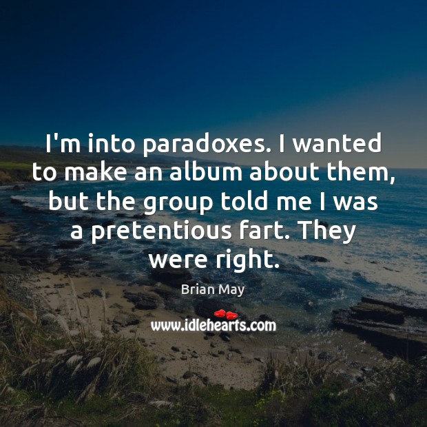 Image, I'm into paradoxes. I wanted to make an album about them, but