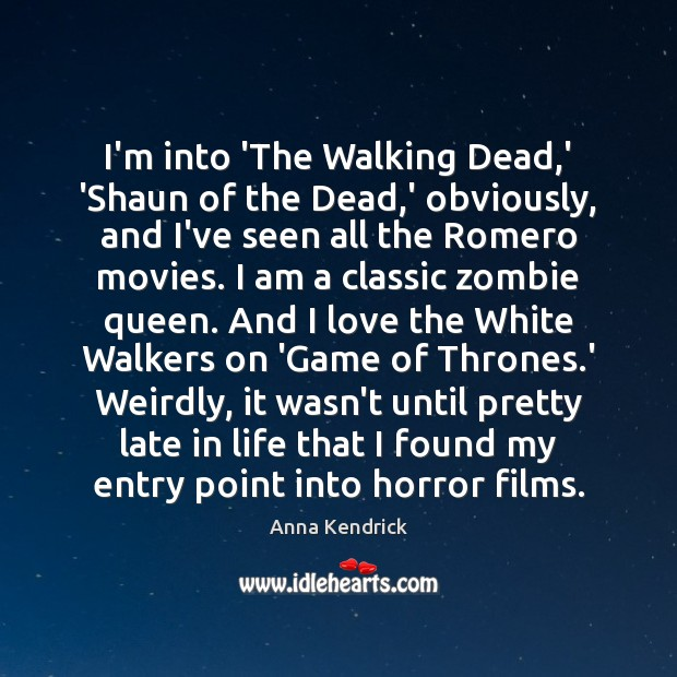 Image, I'm into 'The Walking Dead,' 'Shaun of the Dead,' obviously,