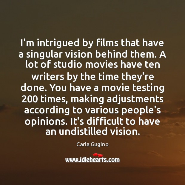 I'm intrigued by films that have a singular vision behind them. A Carla Gugino Picture Quote