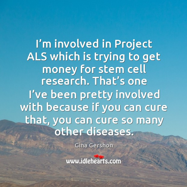Image, I'm involved in project als which is trying to get money for stem cell research.