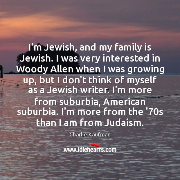I'm Jewish, and my family is Jewish. I was very interested in Image