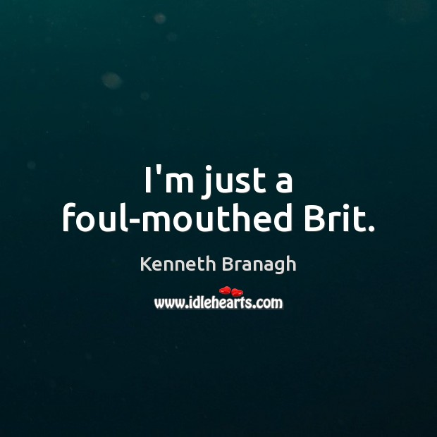 Image, I'm just a foul-mouthed Brit.