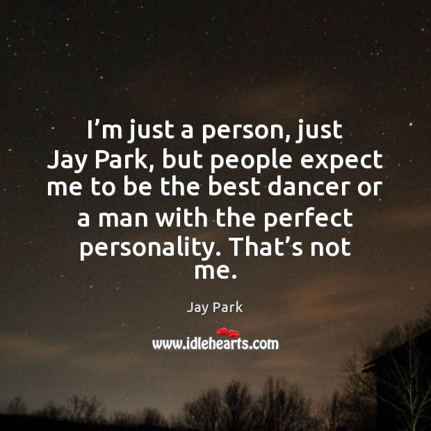 I'm just a person, just Jay Park, but people expect me Image