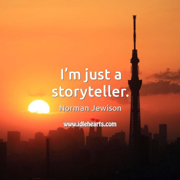 Image, I'm just a storyteller.