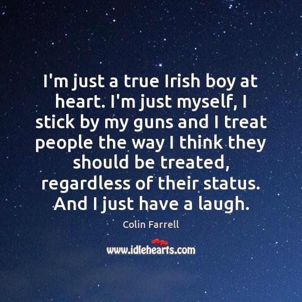 I'm just a true Irish boy at heart. I'm just myself, I Colin Farrell Picture Quote