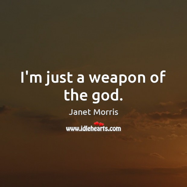 I'm just a weapon of the God. Janet Morris Picture Quote