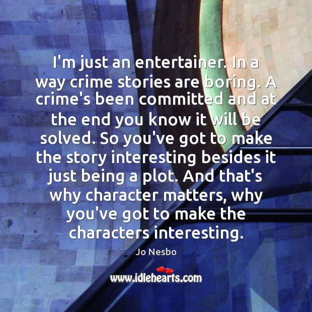 I'm just an entertainer. In a way crime stories are boring. A Jo Nesbo Picture Quote
