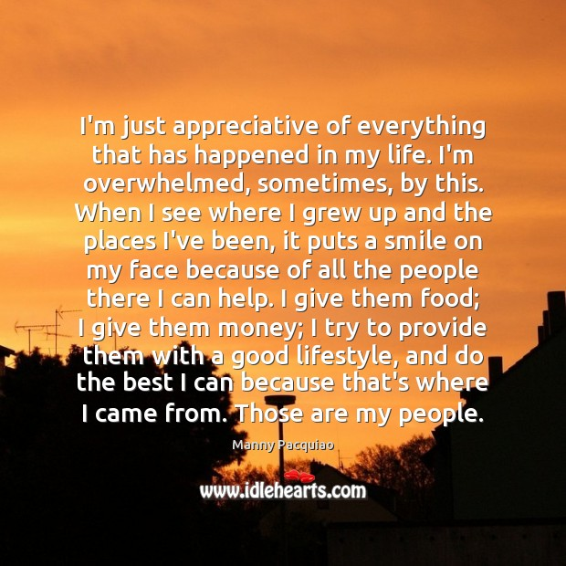 I'm just appreciative of everything that has happened in my life. I'm Manny Pacquiao Picture Quote