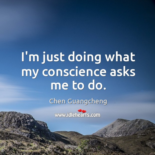 I'm just doing what my conscience asks me to do. Image