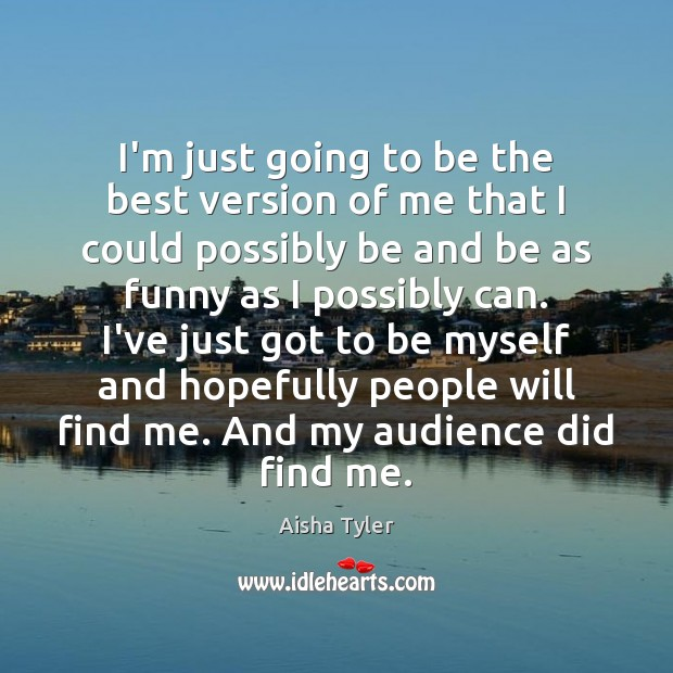 I'm just going to be the best version of me that I Aisha Tyler Picture Quote