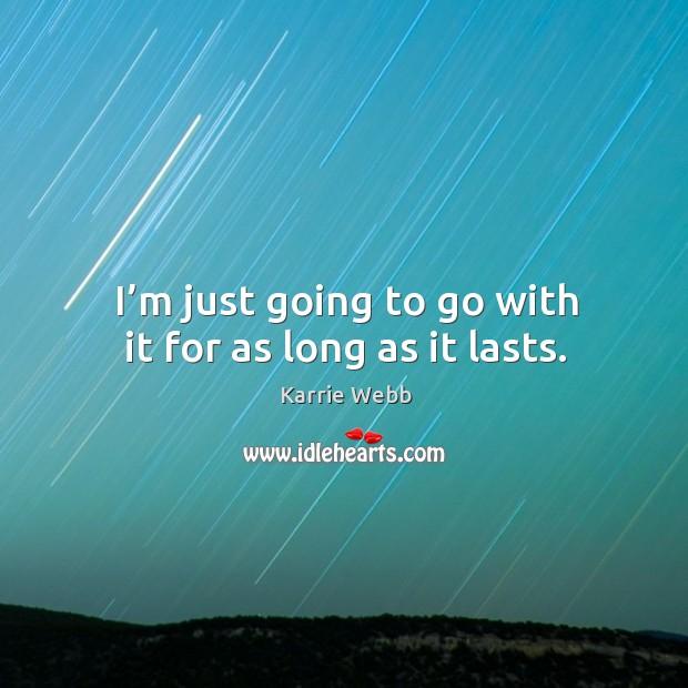 I'm just going to go with it for as long as it lasts. Image