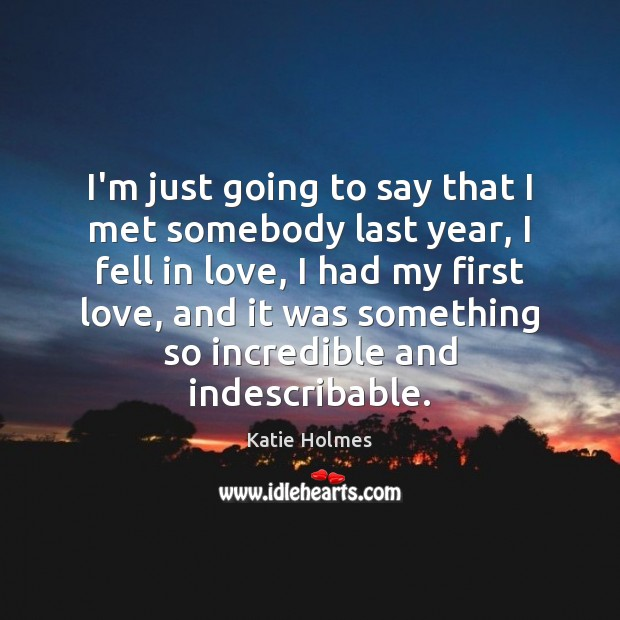 I'm just going to say that I met somebody last year, I Image