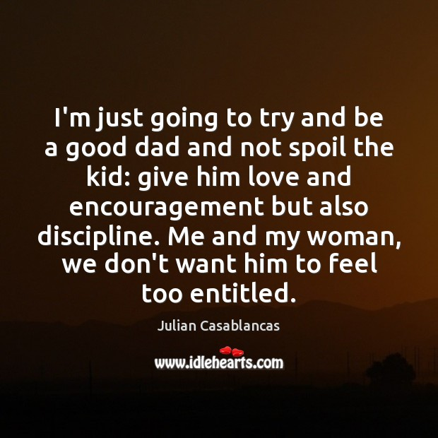 I'm just going to try and be a good dad and not Julian Casablancas Picture Quote