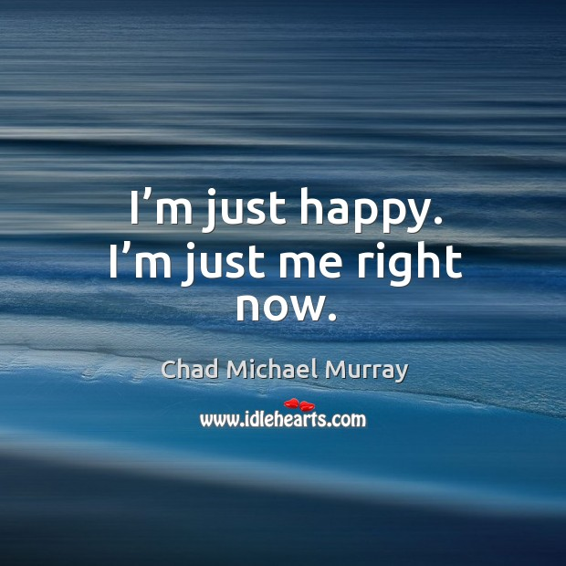 I'm just happy. I'm just me right now. Image