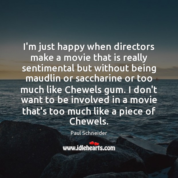 Image, I'm just happy when directors make a movie that is really sentimental