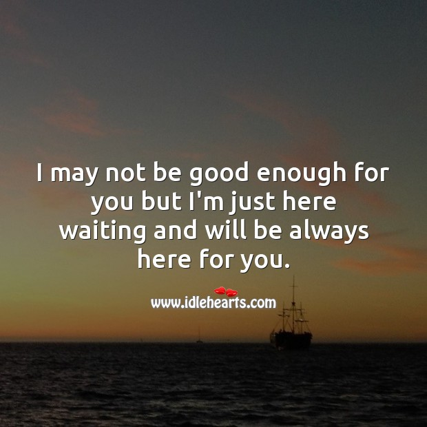 I'm just here waiting and will be always here for you. Good Quotes Image