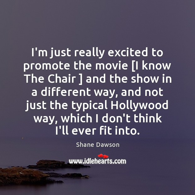 I'm just really excited to promote the movie [I know The Chair ] Shane Dawson Picture Quote