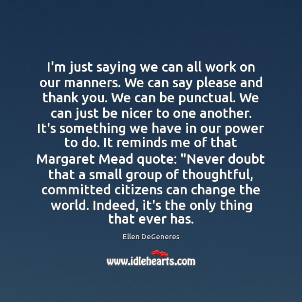 Image, I'm just saying we can all work on our manners. We can