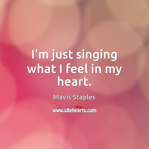I'm just singing what I feel in my heart. Image