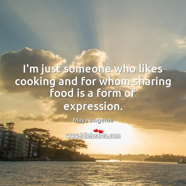 Image, I'm just someone who likes cooking and for whom sharing food is a form of expression.