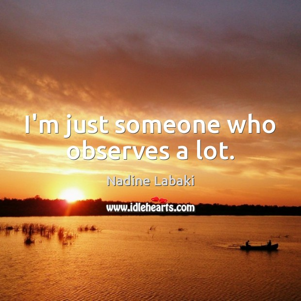 I'm just someone who observes a lot. Image