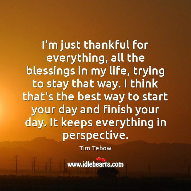 I'm just thankful for everything, all the blessings in my life, trying Tim Tebow Picture Quote