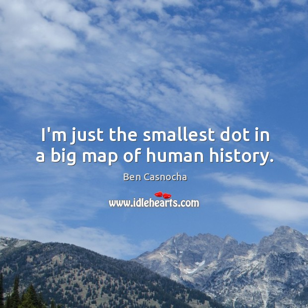 Image, I'm just the smallest dot in a big map of human history.
