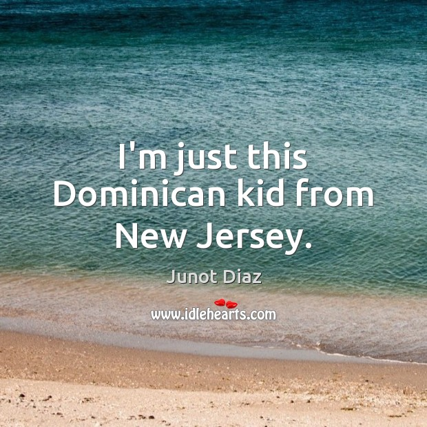 I'm just this Dominican kid from New Jersey. Image