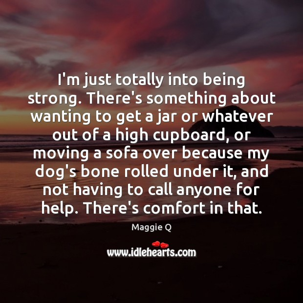 I'm just totally into being strong. There's something about wanting to get Being Strong Quotes Image