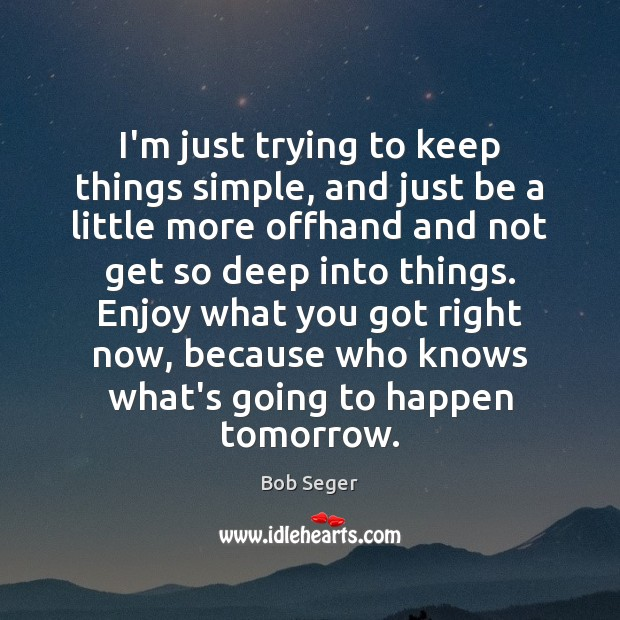 I'm just trying to keep things simple, and just be a little Bob Seger Picture Quote