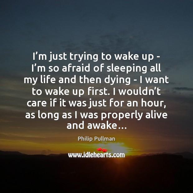 I'm just trying to wake up – I'm so afraid Image