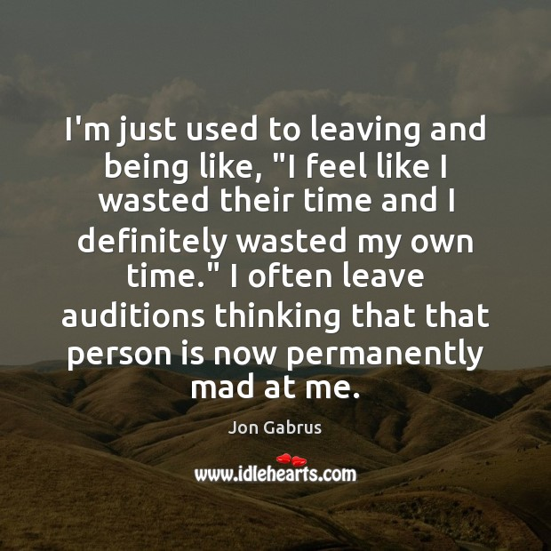 """I'm just used to leaving and being like, """"I feel like I Image"""