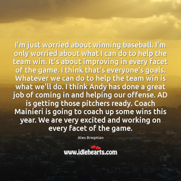 Image, I'm just worried about winning baseball. I'm only worried about what I