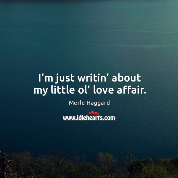 I'm just writin' about my little ol' love affair. Image