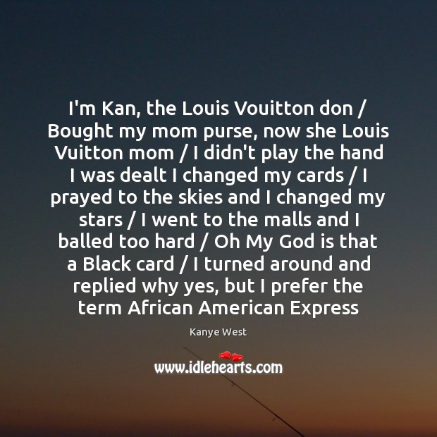 Image, I'm Kan, the Louis Vouitton don / Bought my mom purse, now she