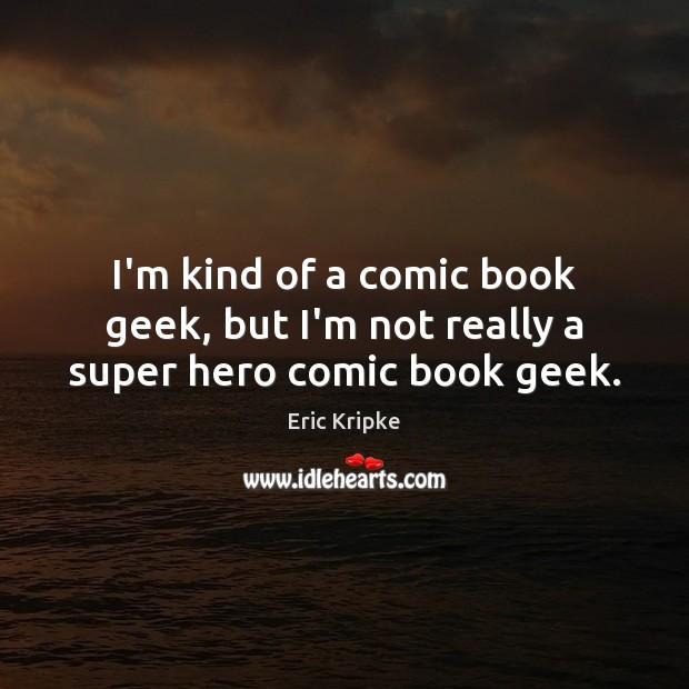 I'm kind of a comic book geek, but I'm not really a super hero comic book geek. Image
