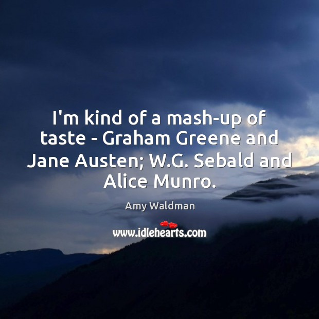 I'm kind of a mash-up of taste – Graham Greene and Jane Amy Waldman Picture Quote