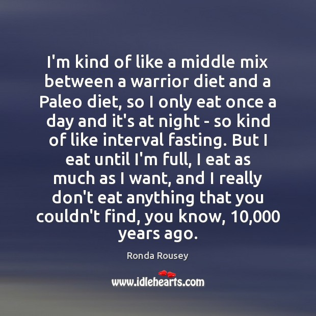 I'm kind of like a middle mix between a warrior diet and Image