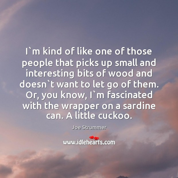 I`m kind of like one of those people that picks up Image