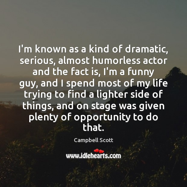 Image, I'm known as a kind of dramatic, serious, almost humorless actor and