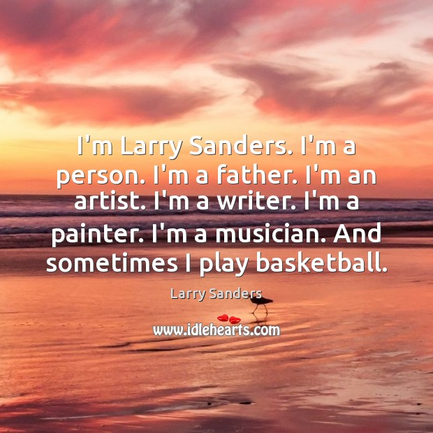 I'm Larry Sanders. I'm a person. I'm a father. I'm an artist. Image
