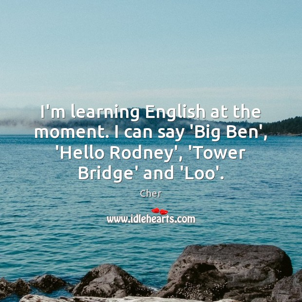 I'm learning English at the moment. I can say 'Big Ben', 'Hello Image